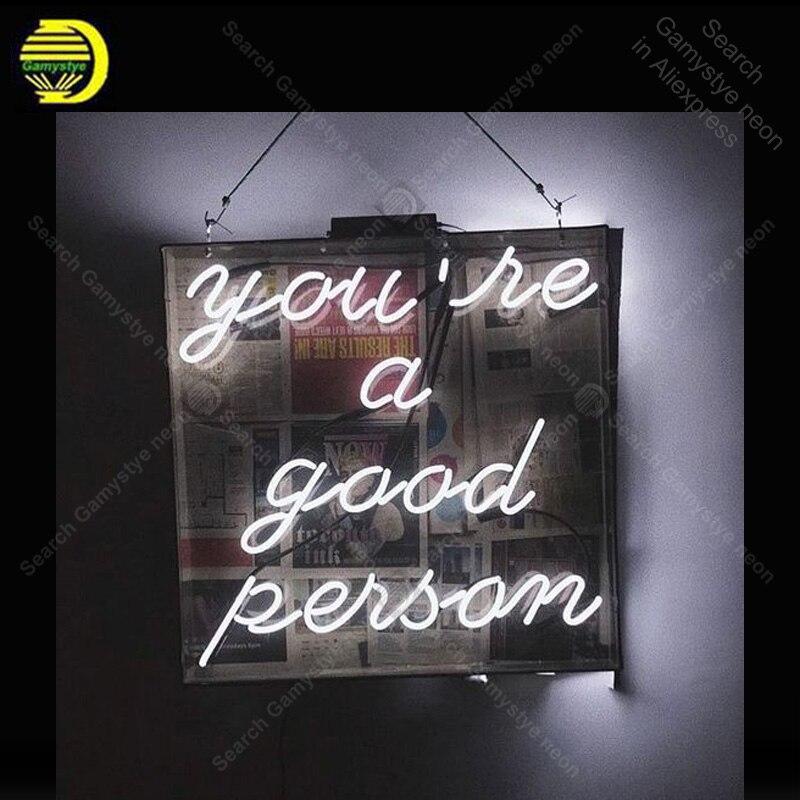 Enseigne au néon pour vous êtes une bonne personne affichage lampes au néon véritable Tube de verre décorer artisanat publicité néon lumière personnalisée avec panneau