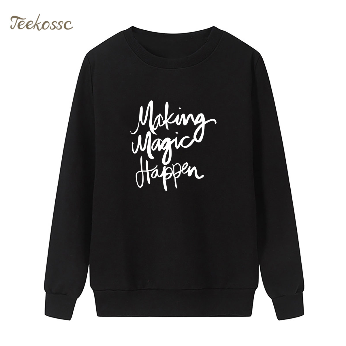 Making Magic Happen Sweatshirt Funny Print Hoodie 2018 New Brand Winter Autumn Women Lasdies Pullover Loose Fleece Streetwear
