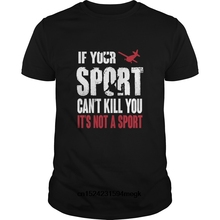 Funny Men t shirt Women novelty tshirt skydiving if your sport cant kill you its not a sp cool T-Shirt  Free shipping newest