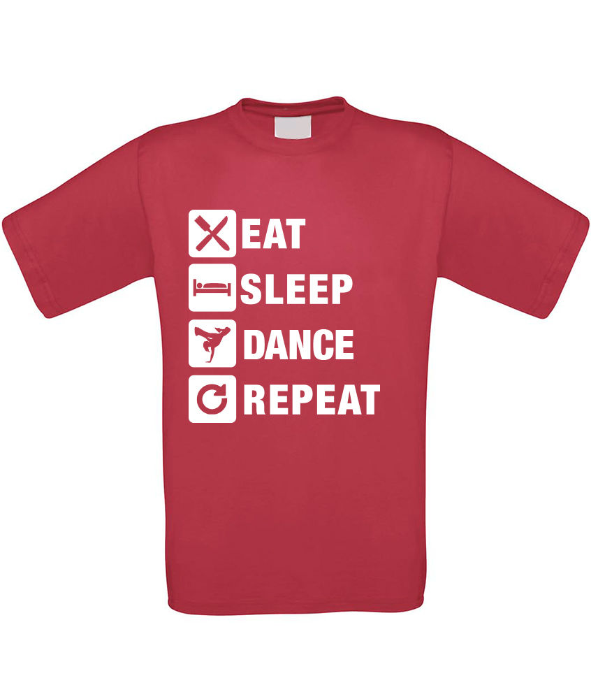 Eat Sleep Dance Repeat Mens T-Shirt - Gift Present Birthday Funny Street Hip Hop Fashion T Shirts Summer Straight 100% Cotton