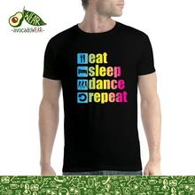 Eat Sleep Dance Repeat Men T-shirt S-3XL T Shirts Funny Tops Tee New Unisex  High Quality Casual Printing 100% Cotton