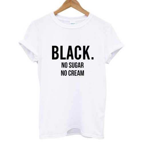 BLACK NO SUGAR NO CREAM Letters Print Women Tshirt Cotton Casual Funny T Shirt For Lady Top Tee Hipster Drop Ship Z-599