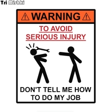 Tri Mishki TRL062 13*15.3cm Warning Don't tell me how to do my job car sticker funny colorful auto automobile decals levinson d tell me how this ends well