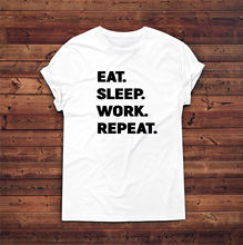 Eat. Sleep. Work. Repeat. T-shirt,Work Tee,Funny T-shirt,Gift For Him,Streetwear New T Shirts Funny Tops Tee New Unisex Funny все цены