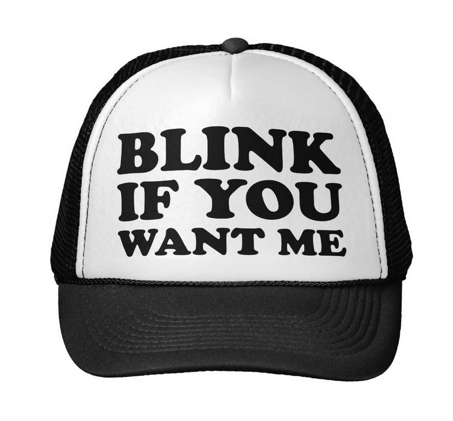 Blink If You Want Me Letters Print Baseball Cap Trucker Hat For Women Men Unisex Mesh Adjustable Size Black White Drop Ship M-85 i want you to want me
