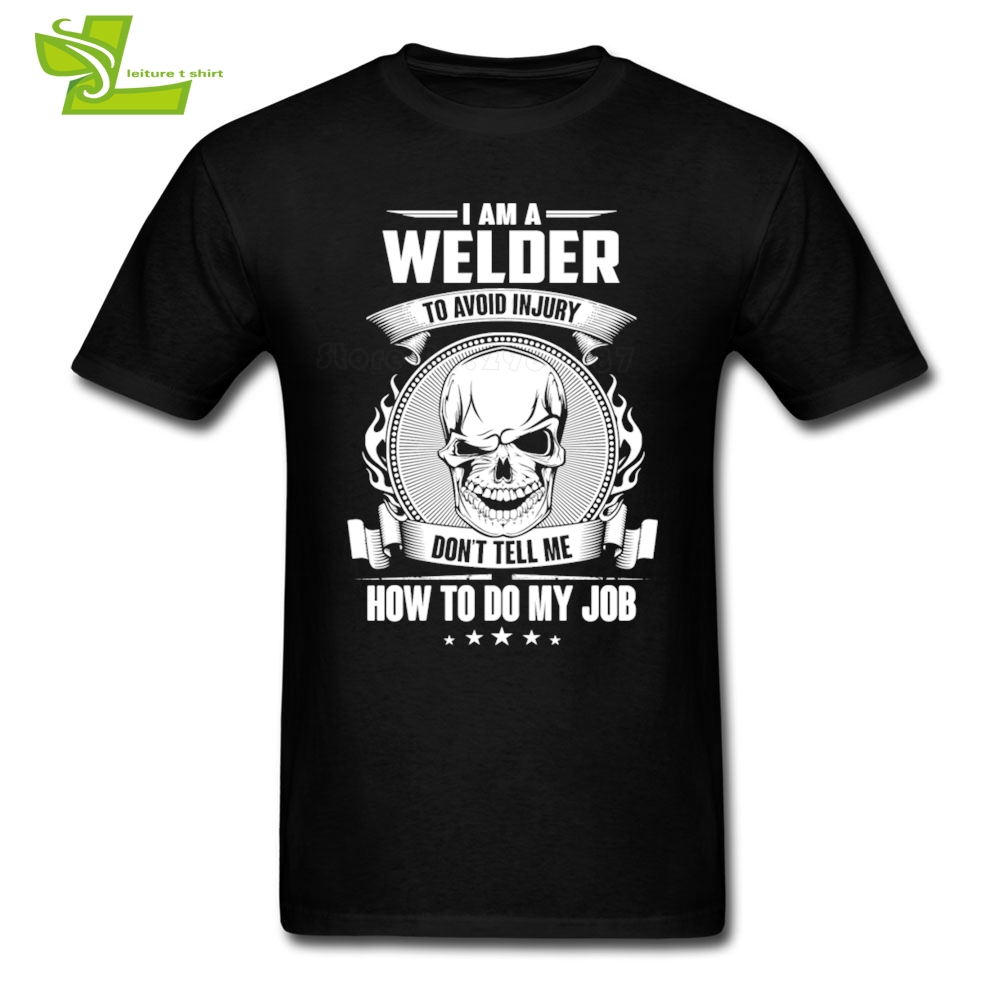 Welder - DonT Tell Me How To Do My Job T shirt Teenage Newest Unique Camisetas Casual Loose T-Shirts Men Crew Neck Teenboys Tee