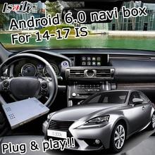 Android 6.0 cuadro de navegación GPS para Lexus IS 2014-2017 etc interfaz de vídeo con botón de ratón control táctil LVDS IS250 IS300h