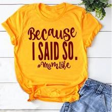 Because i said so momlife t-shirt women fashion tumblr grunge tee shirt top