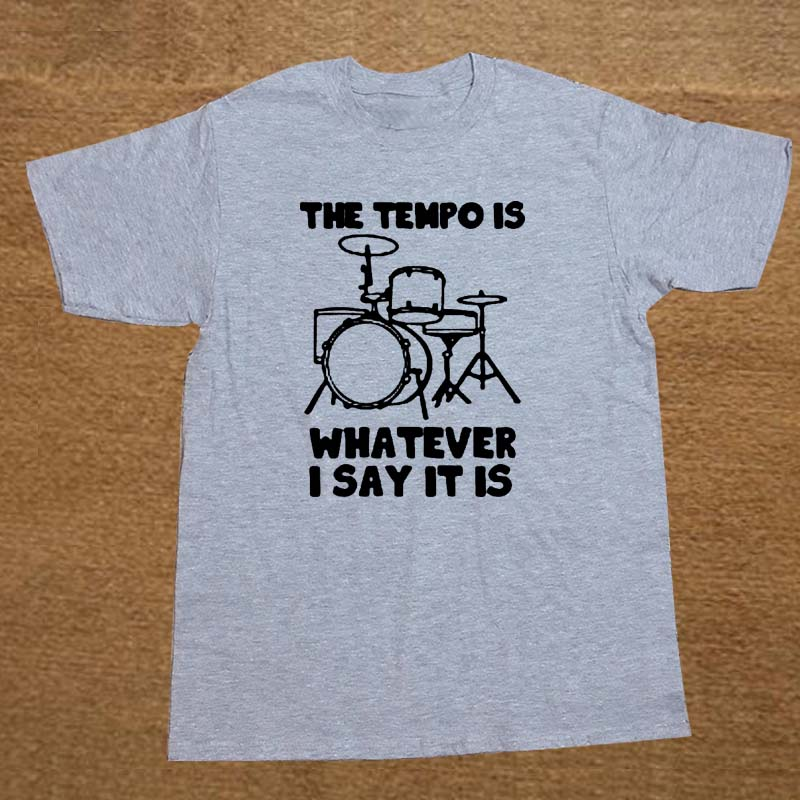 Novelty Design T Shirt Men The Tempo Is Whatever I Say It Is T-Shirt drummer musician Short Sleeves Cotton Tops Shirts Men Casua