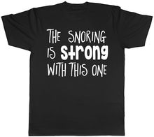The Snoring is Strong with This One Mens Womens Ladies Unisex Funny T-Shirt Mans Unique Cotton Short Sleeves O-Neck T Shirt
