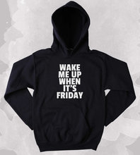 Friday Hoodie Wake Me Up When Its Partying Drinking Weekends Sweatshirt Tumblr Clothing-Z159