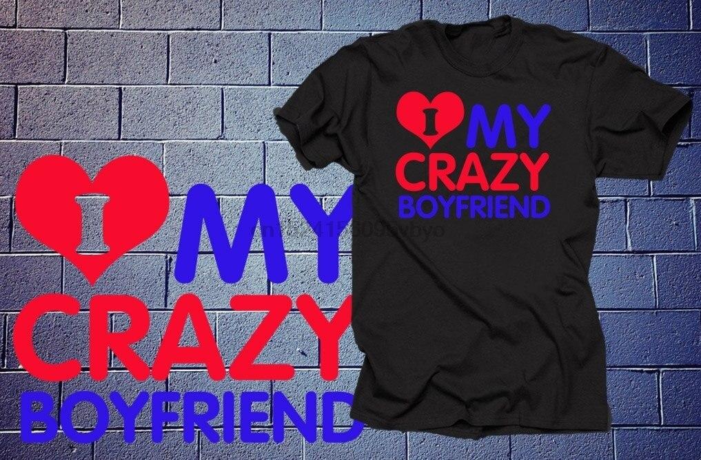 I Love My CRAZY Boyfriend Shirt Gift Tee T Girlfriend Christmas X Mas Tees Birthday Anniversary