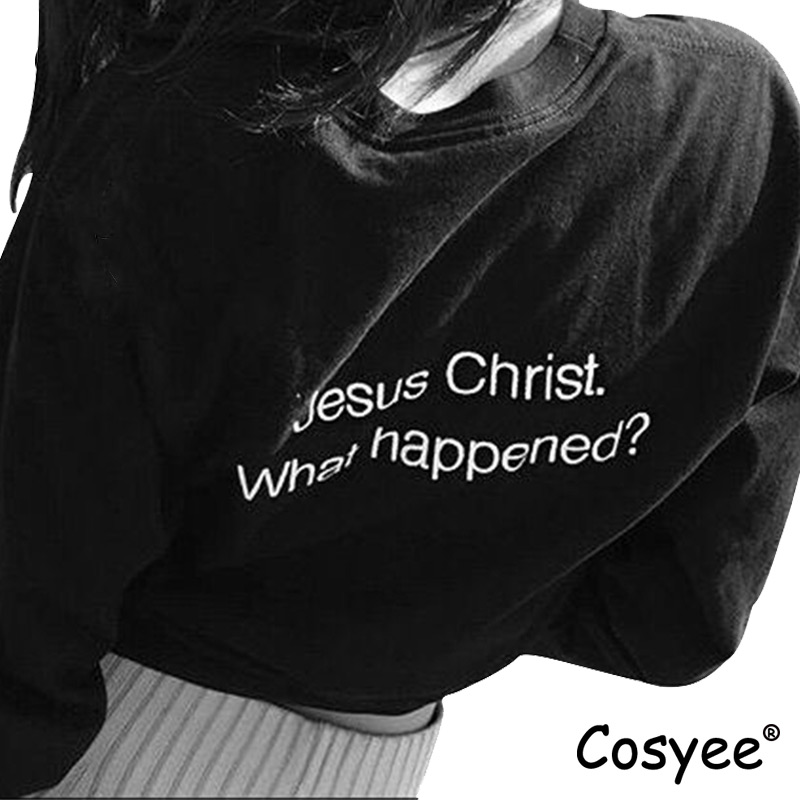 Jesus Christ What Happened LettersPrint Spring Autumn Fashion Funny Suits Long Sleeve Pullover Hoodie Womens Sweatshirt