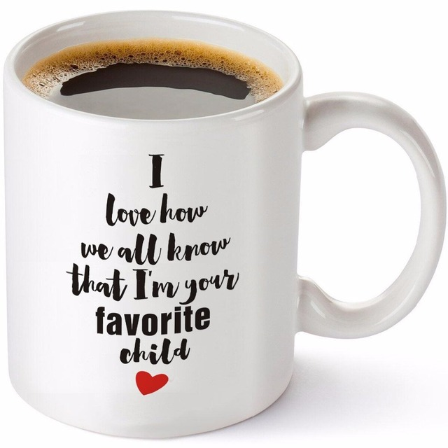funny coffee mug i love how we all know that i m your favorite child