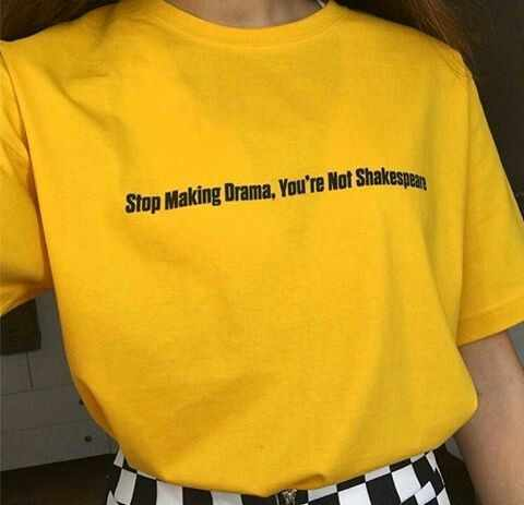Stop Making Drama You Are Not Shakespeare Unisix Grunge Aesthetic Yellow T-Shirt Women Cotton Graphic Tumblr T Shirt Drop Ship