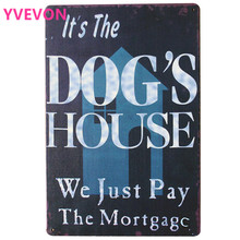 ITS THE DOGS HOUSE MORTGAGC Decor Metal Plaque Modern Sign for animal art poster on wall in restaurant club school LJ6-4 20x30cm