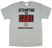 Custom T Shirts Online Premium O Neck Attempting To Care Loading Please Wait Graphic Short Sleeve