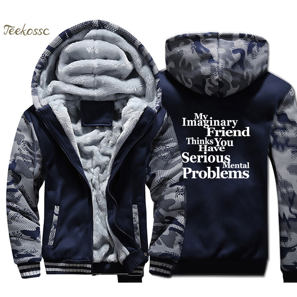 My Imaginary Friend Thinks You Have Mental Problems Hoodie Men Hooded Sweatshirt Coat Thick Fleece Warm Camouflage Jacket Mens