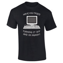 Mens Have You Tried Turning It Off and On Again IT Crowd Geek T-shirt S-XXXL New T Shirts Funny Tops Tee Unisex