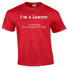 I'm a Lawyer – To save time, let's just assume I'm right. T-shirt