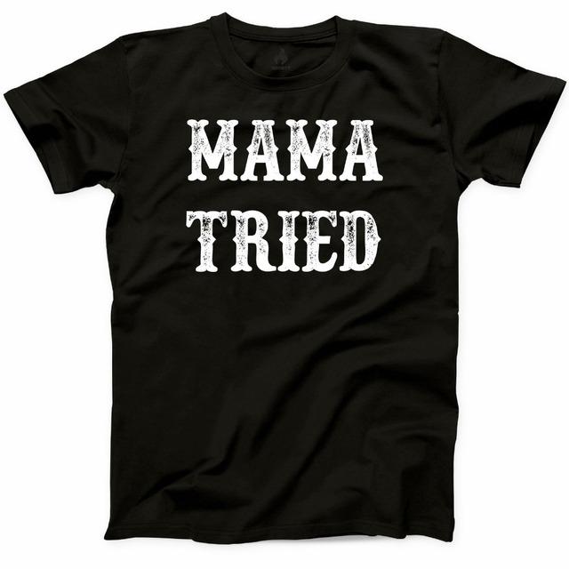 Mama Tried T Shirt