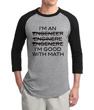 adult tshirt I'm An Engineer, I'm Good At Math 2017 summer hot sale three quarter sleeve t shirt 100% cotton raglan men t-shirts