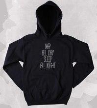 Funny Nap All Day Sleep All Night Sweatshirt Tired Sleeping Napping Clothing Tumblr Hoodie-Z153 rock all night