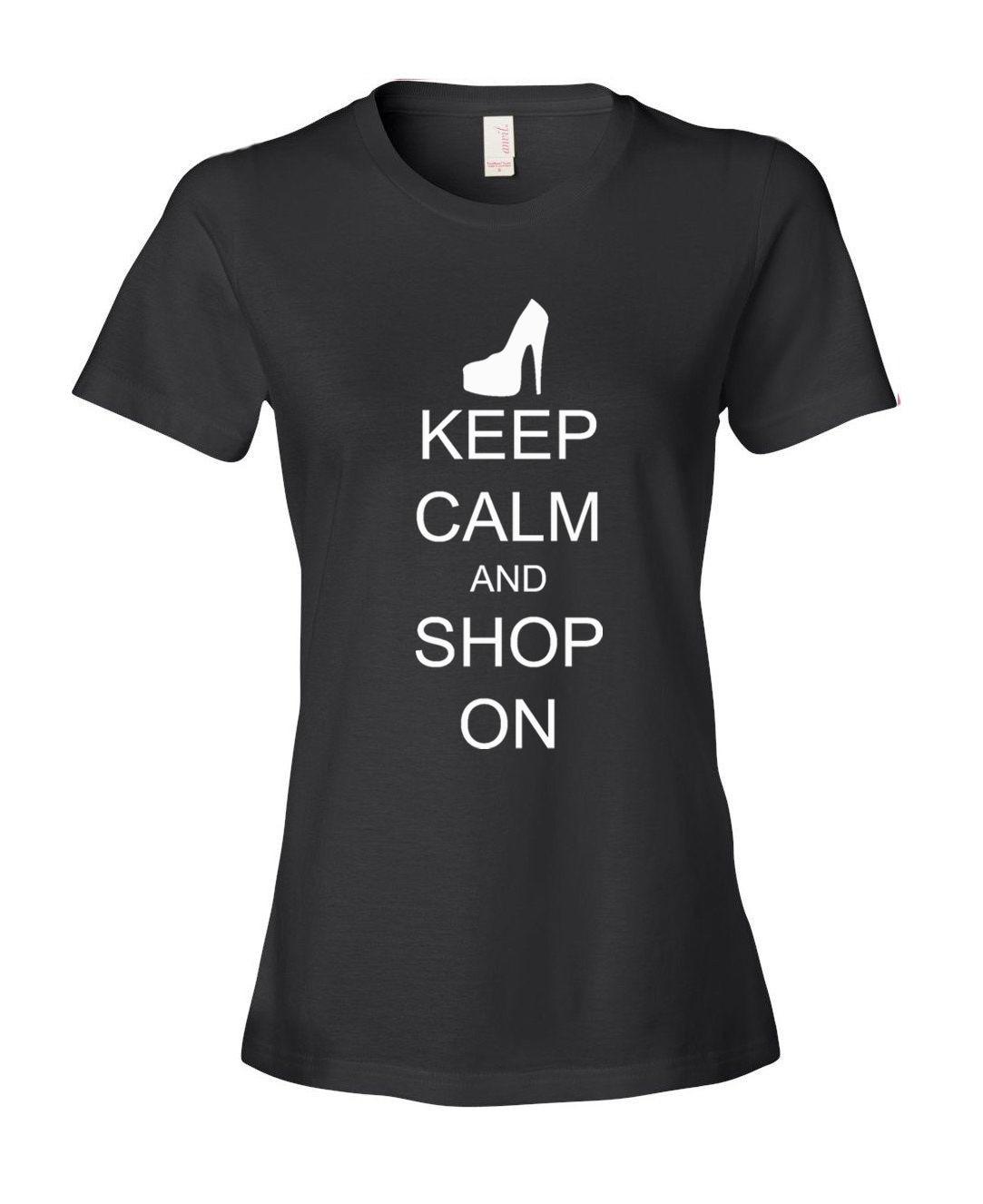 Keep Calm and Shop on High Heel Womens Ladies Fashion Fit T-Shirt Shirt
