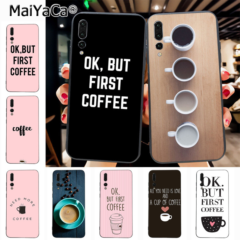 Maiyaca OK BUT FIRST COFFE Special Offer Luxury Vertical phone case for Huawei P20 P20 pro Mate10 P10 Plus Honor9 cass(China)