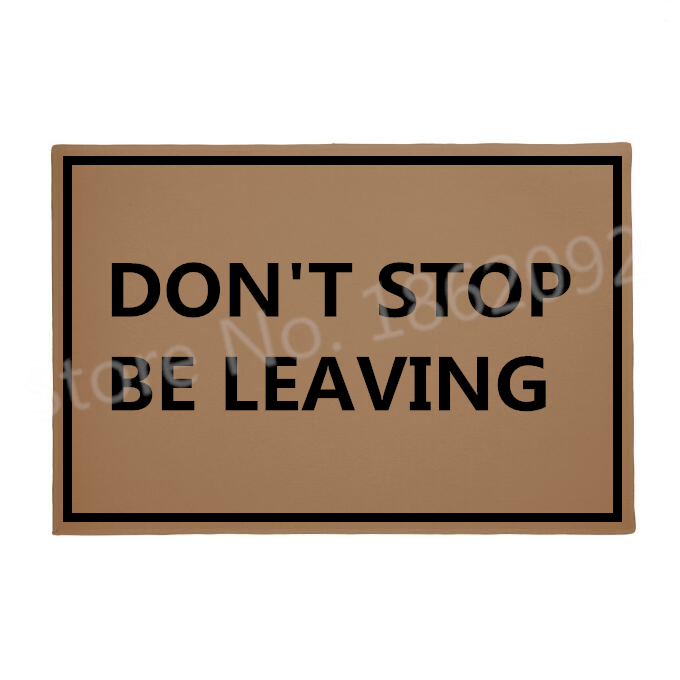 Funny Don T Stop Be Leaving Welcome Entrance Mats Novelty