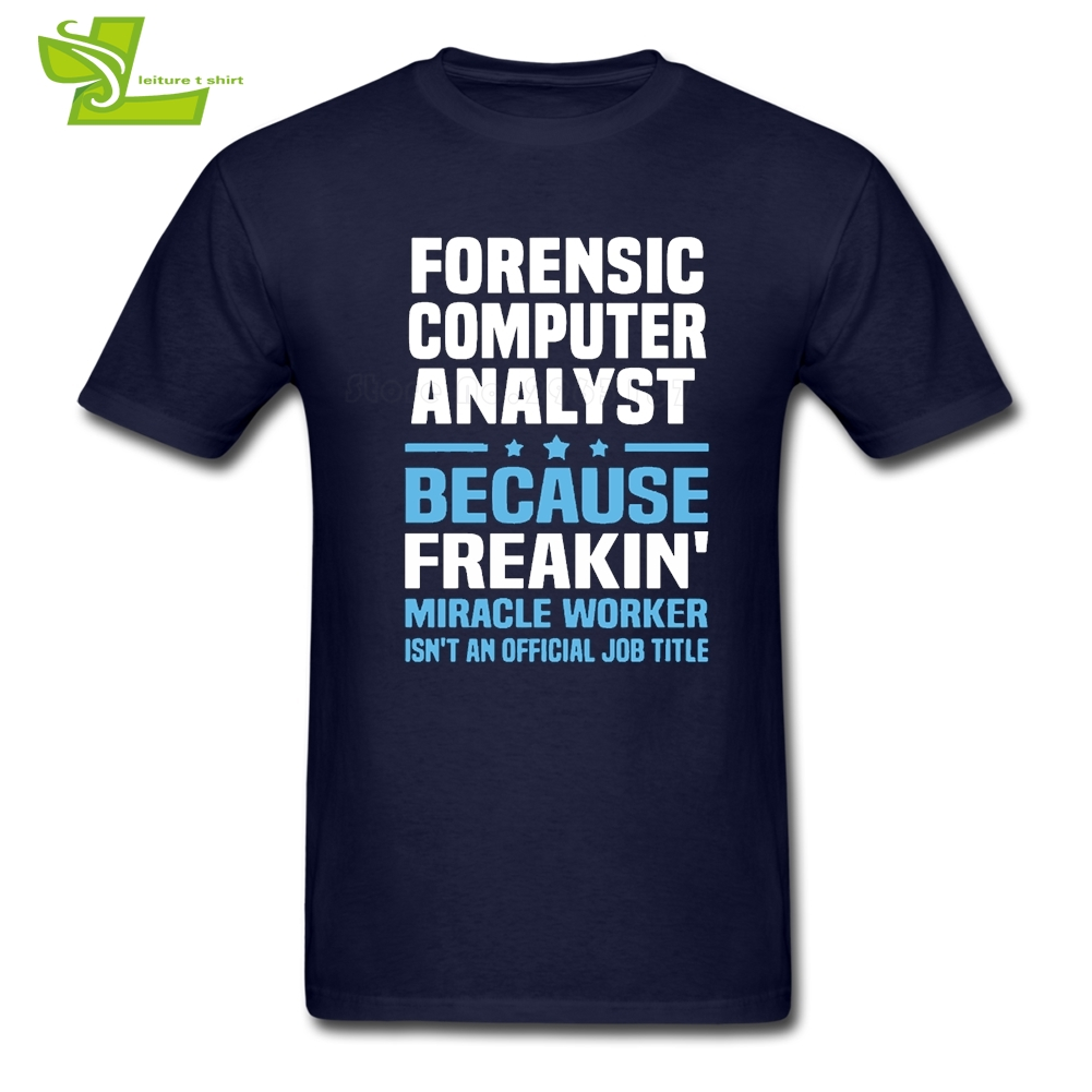 Forensic Computer Analyst T Shirt Men Summer 100% Cotton Novelty Tee Adult Newest Oversize Tshirt 2018 Fashion Dad Tee Shirt
