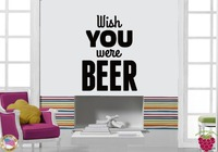 Wall Sticker Quotes Words Inspire I Wish You Were Beer