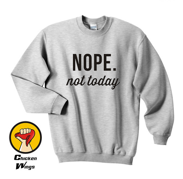 Nope Not Today Ladies Mens Top Fashion Unisex Slogan Hipster Clothing Tumblr Top Crewneck Sweatshirt Unisex More Colors in Hoodies amp Sweatshirts from Women 39 s Clothing
