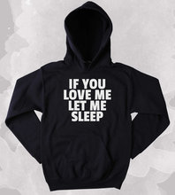 Funny If You Love Me Let Sleep Sweatshirt Sarcastic Tired Sleeping Morning Nap Clothing Tumblr Hoodie-Z170