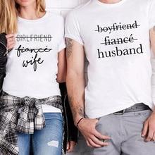 2018 Fashion Couples T Shirts Girlfriend Boyfriend Fiancee Shirt Matching Streetwear Wedding Gift Anniversary Love