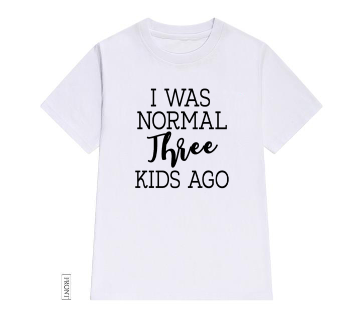 I Was Normal 3 Kids Ago Mom Women Tshirt Cotton Casual Funny T Shirt Lady Yong Girl Top Tee 5 Colors Drop Ship S-640