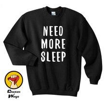 Need More Sleep Funny Hipster Girl Slogan Fresh Viral Fashion Blogger UnisexTop Crewneck Sweatshirt Unisex Colors