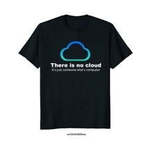 Funny men t shirt novelty tshirt women Tech Humor There is no cloud ..just someone else's computer T-shirt