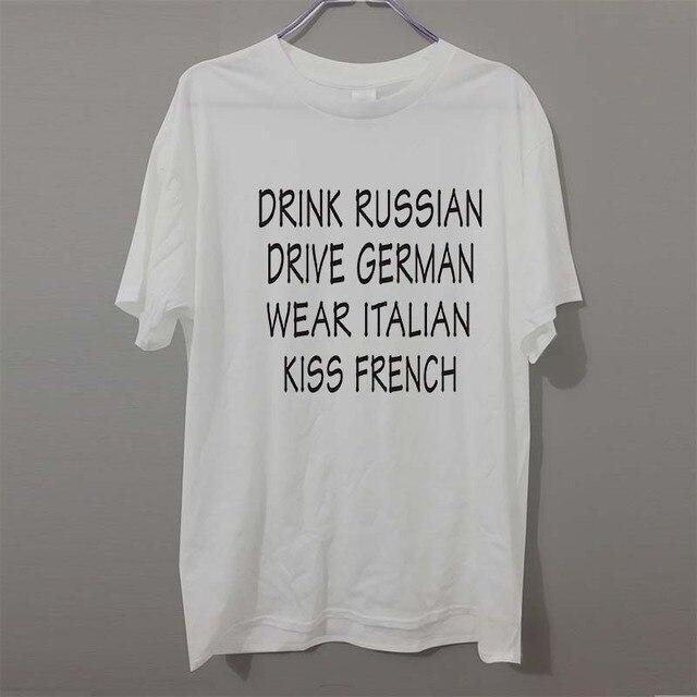 1418ee3ea Drink Russian Drive German Wear Italian Kiss French Funny Men Unisex T  Shirt Camisetas Masculinas Camisa Masculina T-shirt