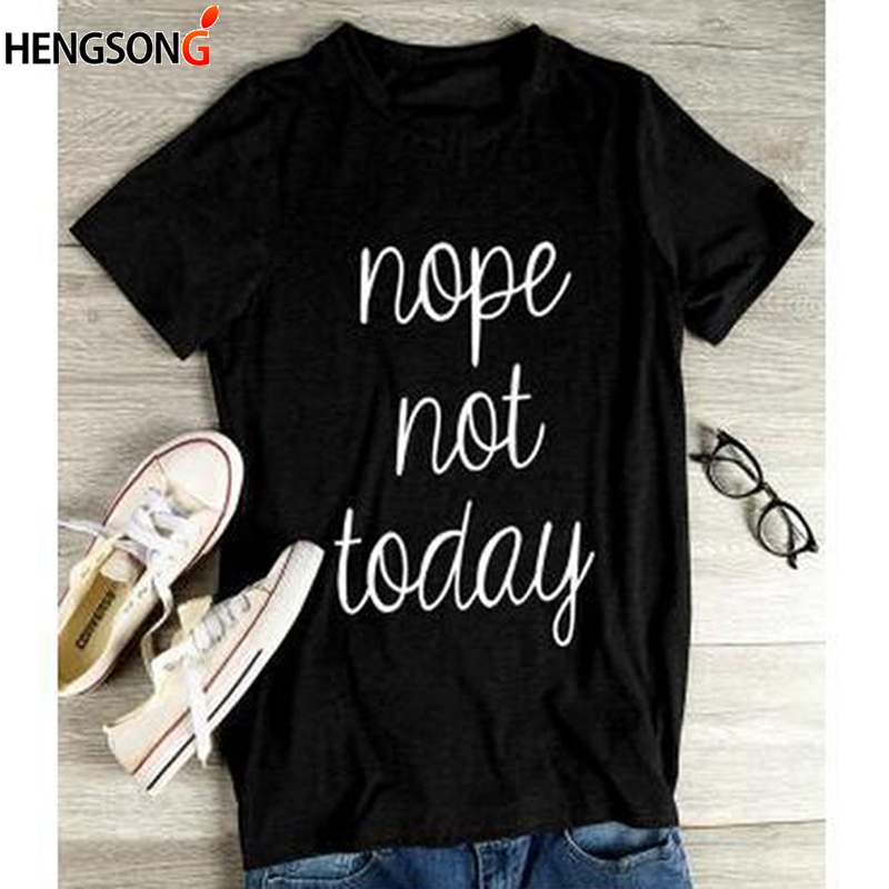 NOPE NOT TODAY T-shirt For Women Casual Tops Female T Shirt Women Tshirt Harajuku Women's Shirt Letters Print Tees Top Female