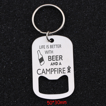 Fashion Bottle Opener Keychain Engraved Life Is Better With Beer And A Campfire For Beer Lovers Key Ring Gift Holder Tag
