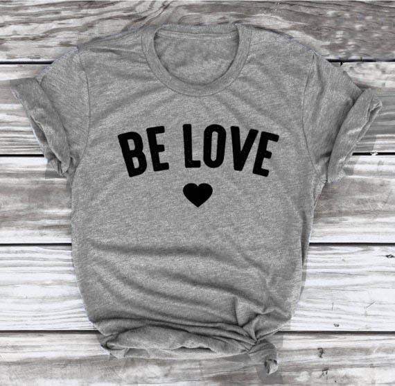 5049b4472a9c Summer Short Sleeve Be Love Graphic T-Shirt Tumblr Heart Lover Boyfriend  Gift Top Gray Clothes Vintage Popular Aesthetic Outfits