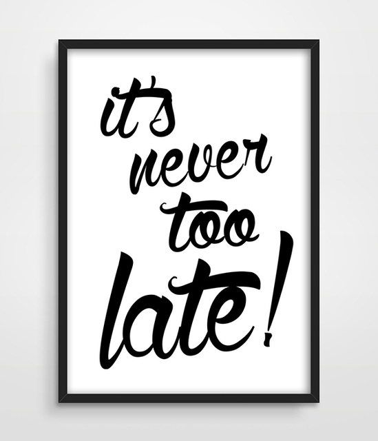 Digital Typographic Print Its Never Too Late Inspirational