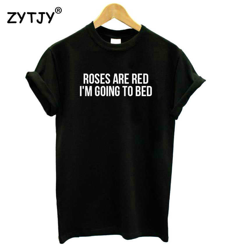 ROSES ARE RED I'M GOING TO BED Letters Print Women Tshirt Cotton Funny t Shirt For Lady Girl Top Tee Hipster Drop Ship HH-508