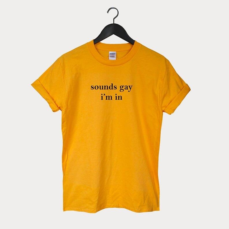Sounds Gay Im In Lgbt Women Tshirt Cotton Casual Funny T Shirt Lady Yong Girl Higher Quality Top Tee Drop Ship S-520