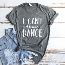 I Can't I Have Dance Women tshirt Cotton Casual Funny t shirt Lady