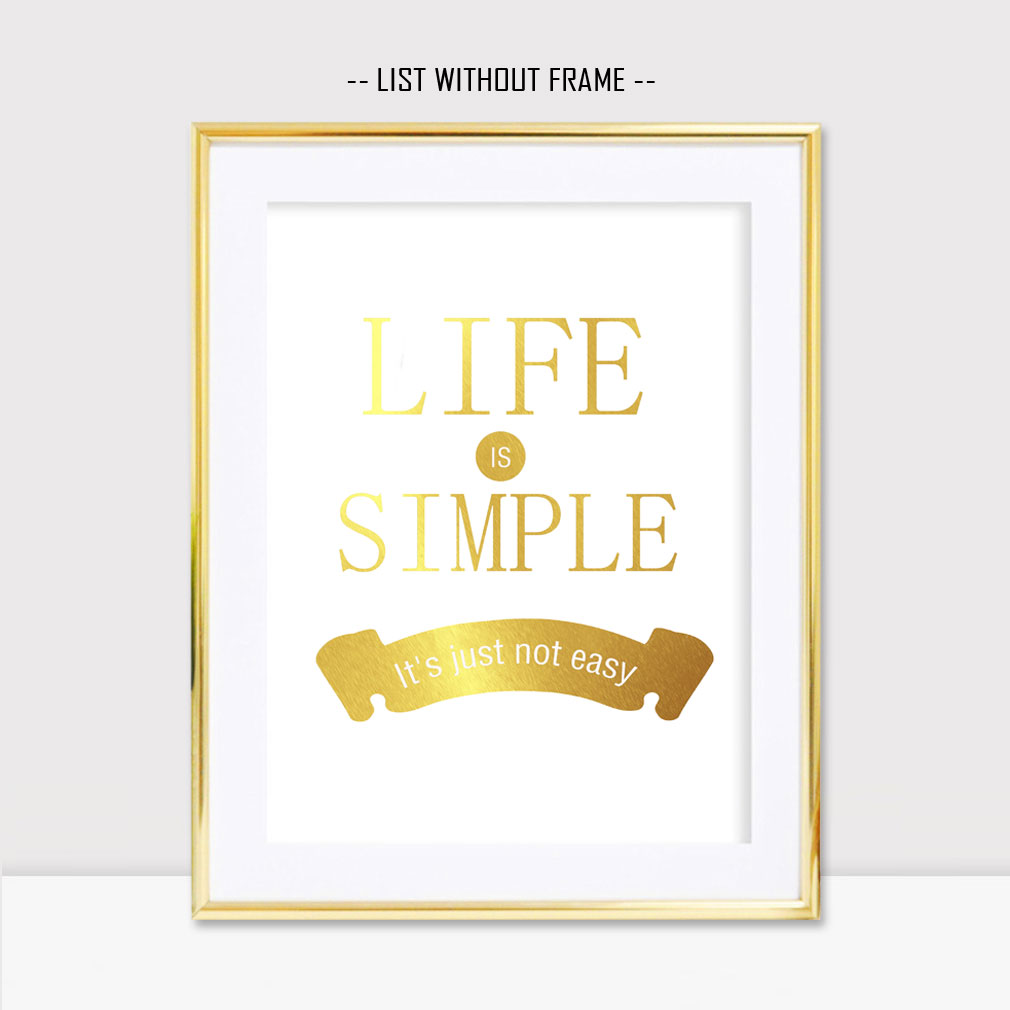 Simple Quotes About Life Gold Foil Quotes Life Is Simple Life Inspiration Quotes Wall Decor