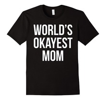 Worlds Okayest MomT Shirt Fashion Comfort Soft Crew Neck WorldS Mom Short Sleeve For Men
