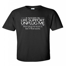 2016 Famous Brand Men's Summer If I'm Ever On Life Support, Unplug Me computers gift geek mens funny T Shirt