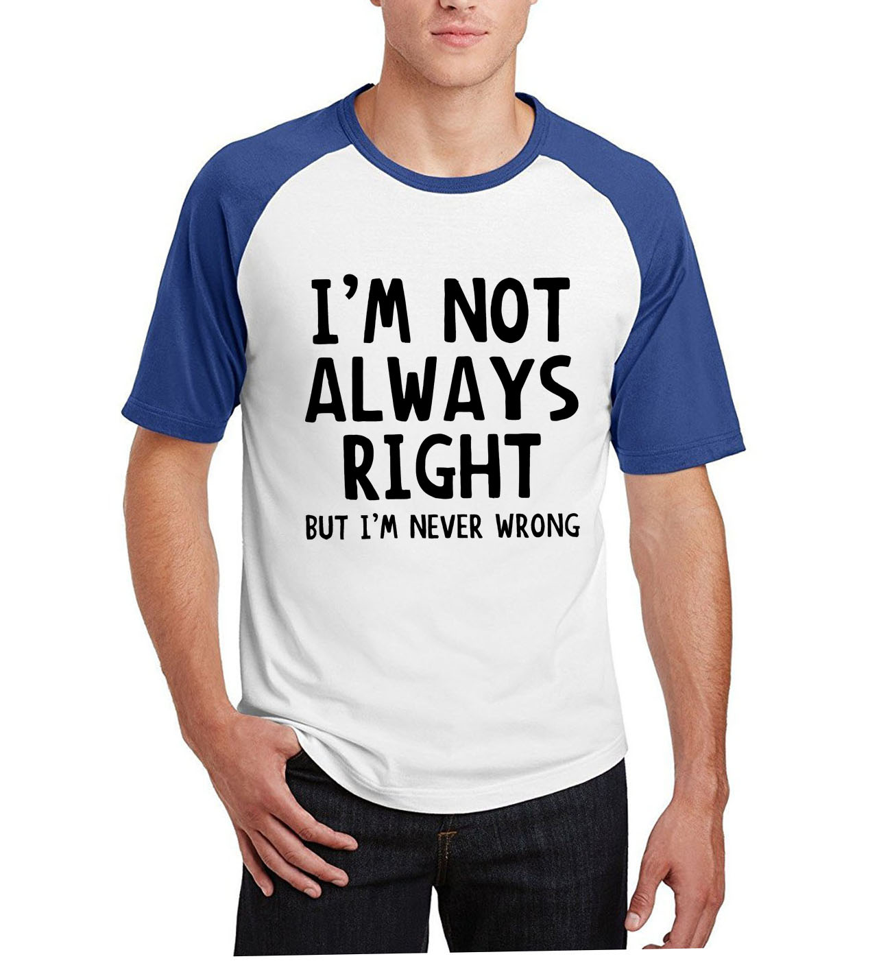 2019 male cotton streetwear camisetas I'm Not Always Right But I'm Never Wrong summer T Shirt Funny men raglan short sleeve tops